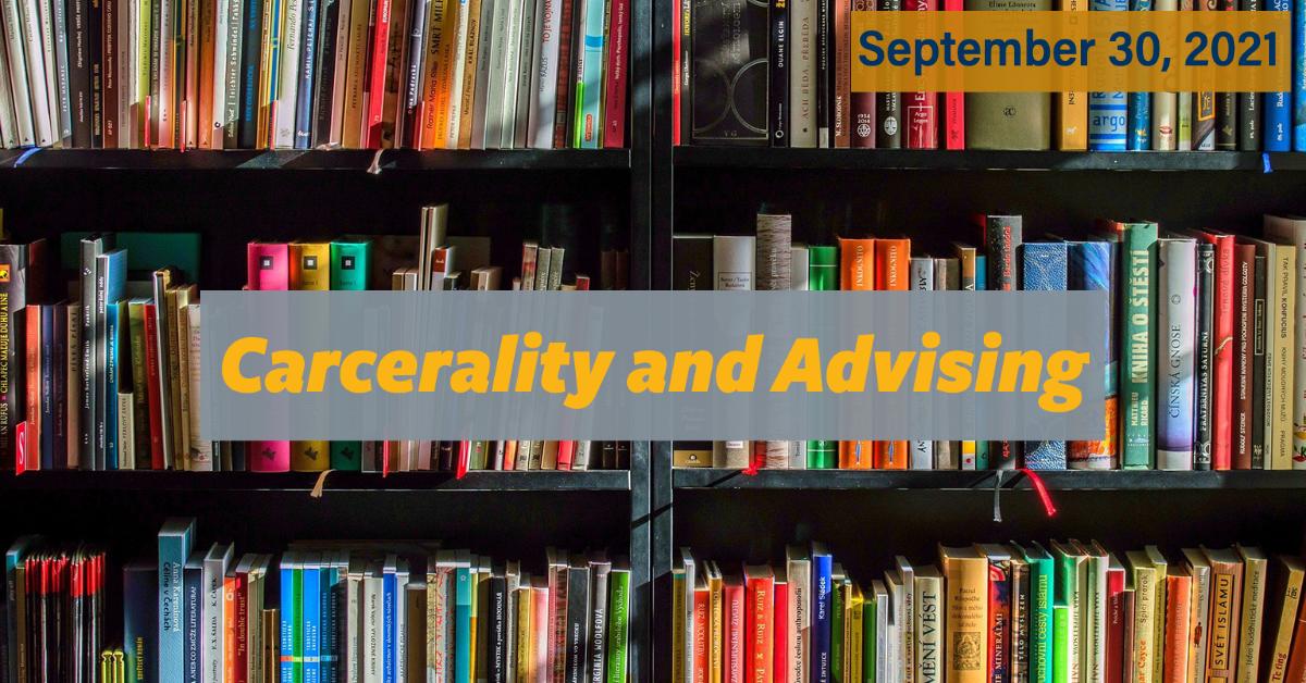 Carcerality and Advising September 30, 2021